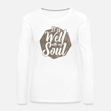 Soul It is well with my soul! - Women's Premium Long Sleeve T-Shirt