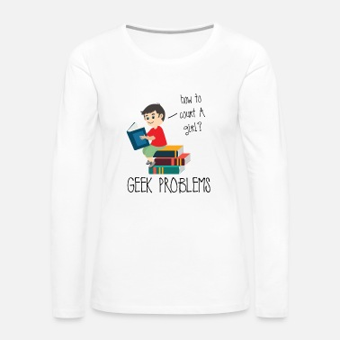 High School Graduate Nerd / Geek Problems - Women's Premium Long Sleeve T-Shirt