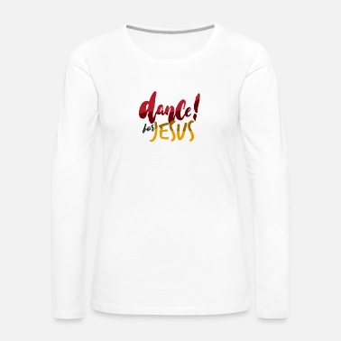 Christian Dance For Jesus - Bible Verse - D3 Designs - Women's Premium Long Sleeve T-Shirt