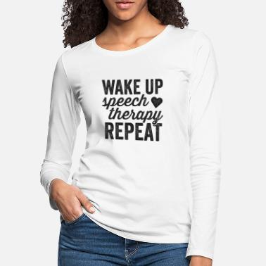 Language Wake Up Speech Therapy Repeat Shirt SLP Language Therapy - Women's Premium Longsleeve Shirt