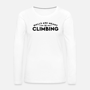 Expression Bouldering Walls Is For Climbing Black Cool Gift - Women's Premium Long Sleeve T-Shirt