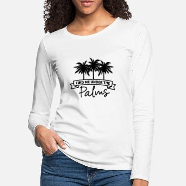 Evergreen Palm Tree Find Me Under The Palms Black Funny Gift - Women's Premium Longsleeve Shirt