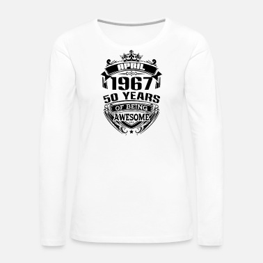 april 1967 50 years of being awesome - Women's Premium Long Sleeve T-Shirt