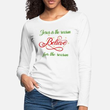 Season Jesus is the reason for the season. Believe - Women's Premium Longsleeve Shirt