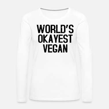 Meat WORLDS OKAYEST - Women's Premium Long Sleeve T-Shirt