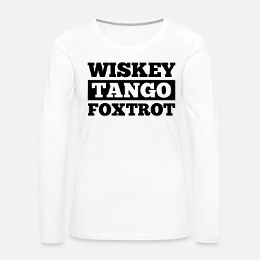 Foxtrot whiskey tango foxtrot - Women's Premium Long Sleeve T-Shirt