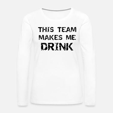 Italia this team makes me drink - Women's Premium Long Sleeve T-Shirt