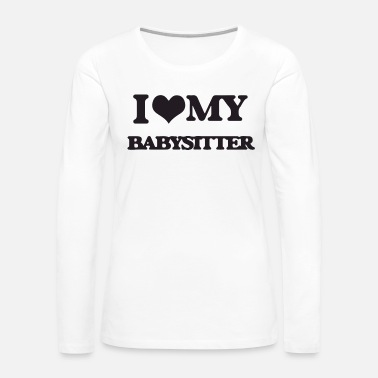 Love i love my babysitter - Women's Premium Long Sleeve T-Shirt