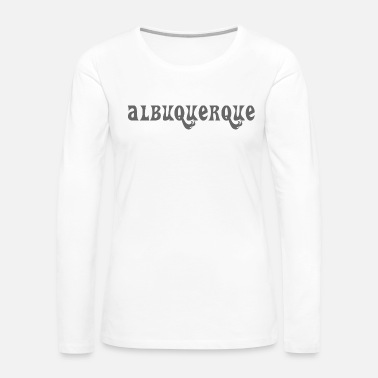New-mexico Albuquerque grey lettering gift gift idea - Women's Premium Long Sleeve T-Shirt
