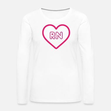 Sarcastic RN Nurse Quote, Gift - Women's Premium Long Sleeve T-Shirt