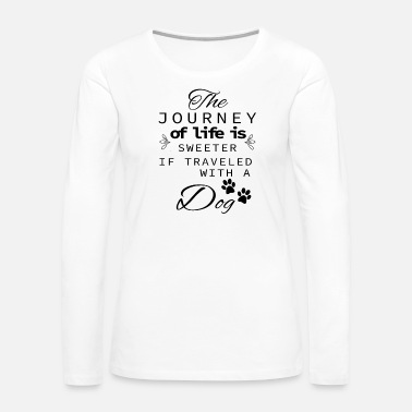 Bull The Journey Of Life Is Sweeter With A Dog - Women's Premium Long Sleeve T-Shirt