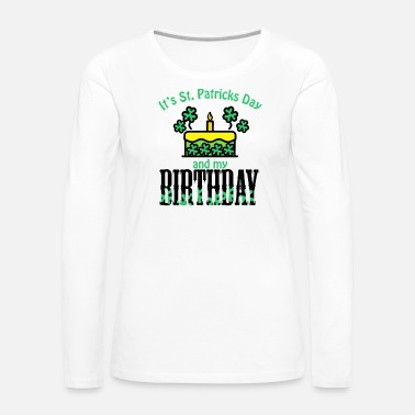 Celtic Its St Patricks Day and My Birthday Boy girl Kids - Women's Premium Long Sleeve T-Shirt