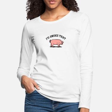 00919c7f4 Funny BBQ product I'd Smoke That Pig Gift - Women'. New. Women's  Premium Longsleeve Shirt