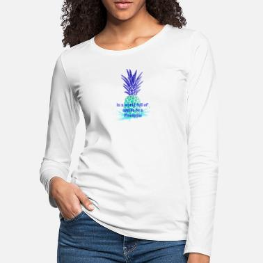 Southern California In a WORLD full of APPLES be a PINEAPPLE - Women's Premium Longsleeve Shirt