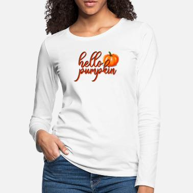 Fall hello pumpkin Fall Season Cute for Women - Women's Premium Longsleeve Shirt