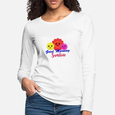 Morning Good Morning Sunshine - Women's Premium Longsleeve Shirt