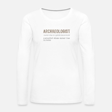 Clock Funny Archeologist definition gift design - Women's Premium Long Sleeve T-Shirt