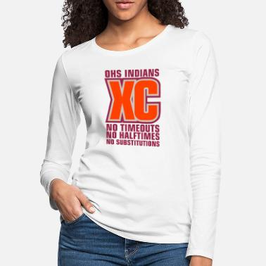 OHS INDIANS XC NO TIMEOUTS NO HALFTIMES NO SUBSTIT - Women's Premium Longsleeve Shirt