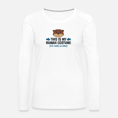 Otter This is my Human Costume Funny Otter Shirt - Women's Premium Long Sleeve T-Shirt