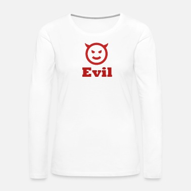 Evil Evil - Women's Premium Long Sleeve T-Shirt