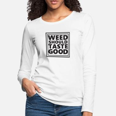 Dope weed should taste good - Women's Premium Longsleeve Shirt