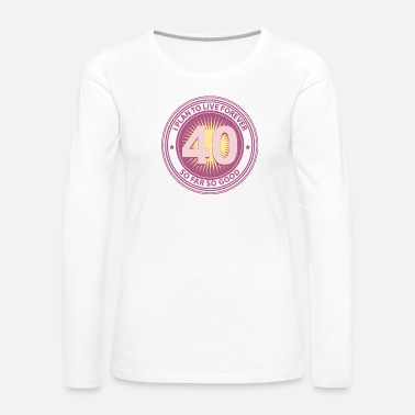 40th Birthday 40th Birthday - Women's Premium Long Sleeve T-Shirt