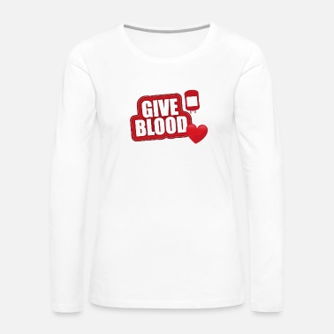 Blood Stains Red give blood - Women's Premium Long Sleeve T-Shirt