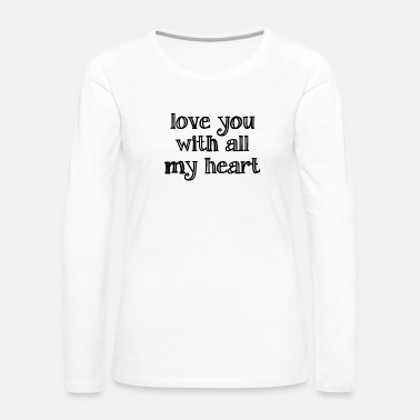 Alliance Love you with all my heart - Women's Premium Long Sleeve T-Shirt