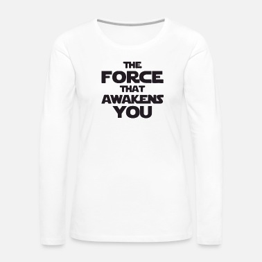 The Force Awakens The force that awakens you - Women's Premium Long Sleeve T-Shirt