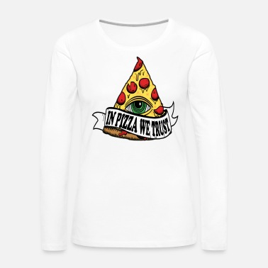 In Pizza All We Trust - Women's Premium Long Sleeve T-Shirt
