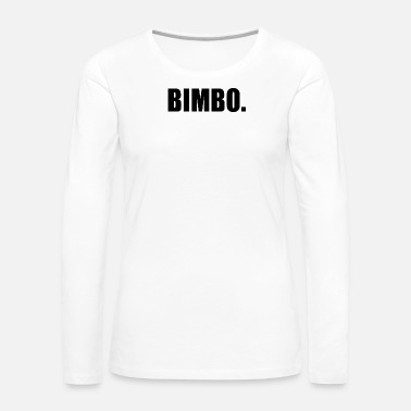 Bimbo BIMBO - Women's Premium Long Sleeve T-Shirt