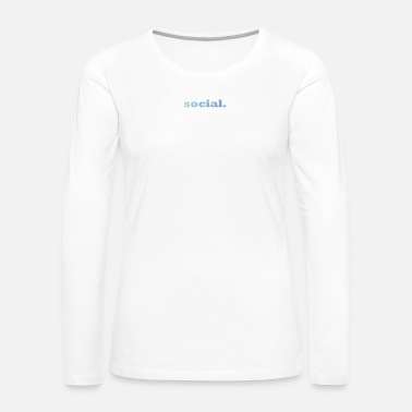 Social social. - Women's Premium Long Sleeve T-Shirt