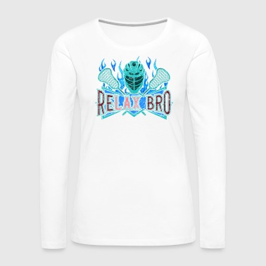 Lacrosse Lacrosse Player ReLAX Bro Lacrosse Team - Women's Premium Long Sleeve T-Shirt