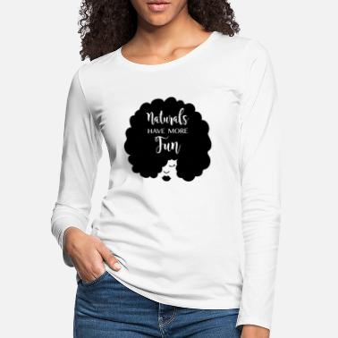 Natural Hair Naturals Have More Fun, Natural Hair Design - Women's Premium Longsleeve Shirt