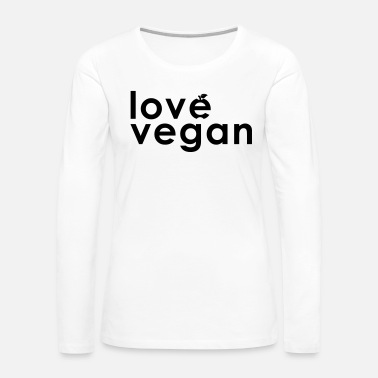 love vegan - gift idea for vegans - Women's Premium Long Sleeve T-Shirt