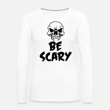 Ripped Funny Scary Halloween 2018 - Be Scary - Women's Premium Long Sleeve T-Shirt