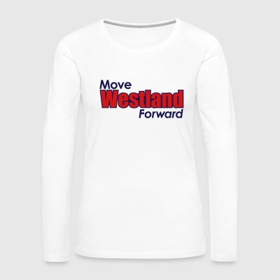 MOVE WESTLAND FORWARD - Women's Premium Long Sleeve T-Shirt