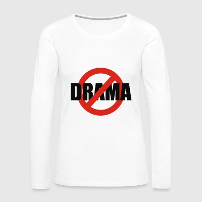 NO DRAMA - Women's Premium Long Sleeve T-Shirt