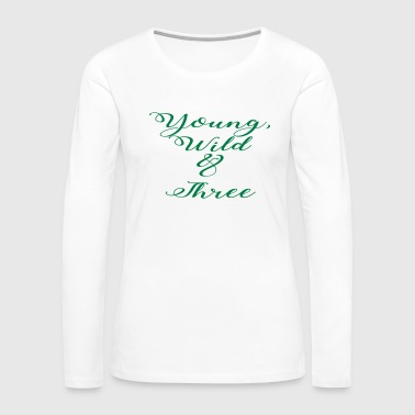 Young Wild Three - Women's Premium Long Sleeve T-Shirt