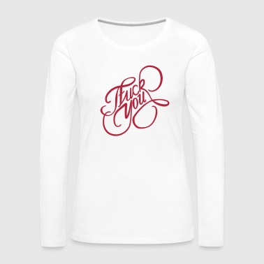 Fuck You - Women's Premium Long Sleeve T-Shirt