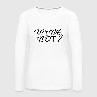 Wine not(black) - Women's Premium Long Sleeve T-Shirt