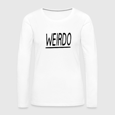 WEIRDO - Women's Premium Long Sleeve T-Shirt