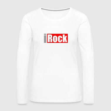 I Rock And Roll - Women's Premium Long Sleeve T-Shirt
