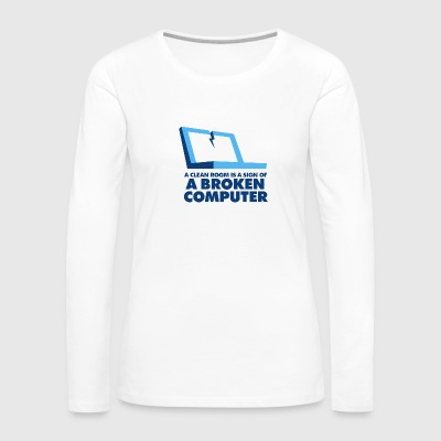 I Clean My Room Because My Computer Is Broken - Women's Premium Long Sleeve T-Shirt