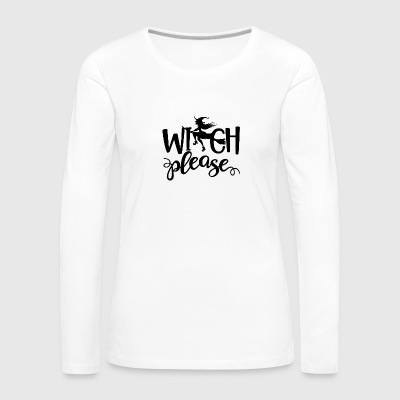 Witch Please Halloween - Women's Premium Long Sleeve T-Shirt