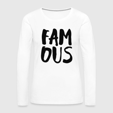 Famous - Women's Premium Long Sleeve T-Shirt