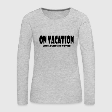 ON VACATION - Women's Premium Long Sleeve T-Shirt
