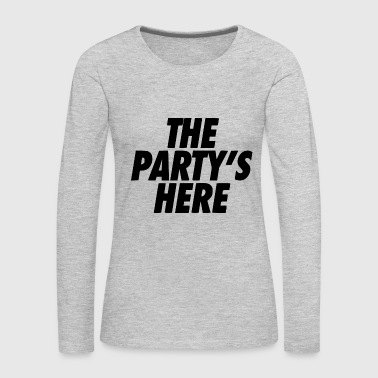 the party is here - Women's Premium Long Sleeve T-Shirt