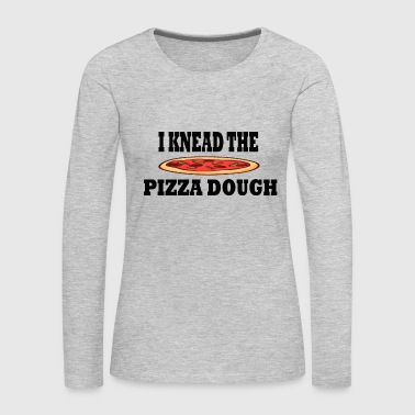 Dough I knead the Pizza Dough - Women's Premium Long Sleeve T-Shirt