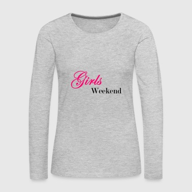 girls weekend - Women's Premium Long Sleeve T-Shirt
